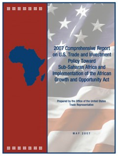 2007 Comprehensive Report on U.S. Trade and Investment Policy Toward SSA and Implementation of AGOA