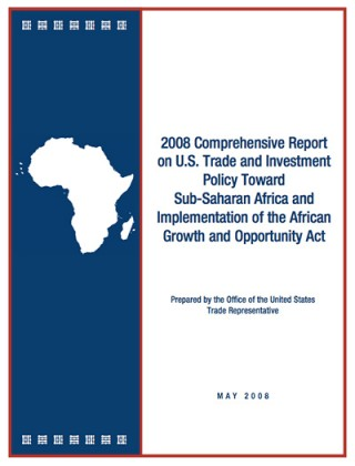2008 Comprehensive report on US trade and investment policy Toward Sub-Saharan Africa and implementation of AGOA